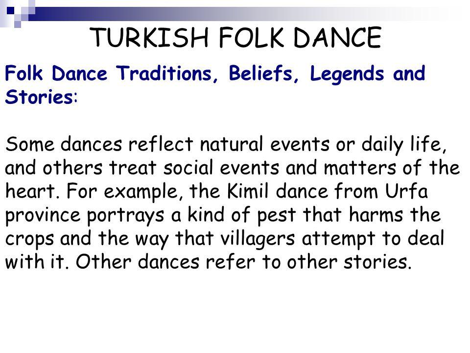 TURKISH FOLK DANCE Folk Dance Traditions, Beliefs, Legends and Stories: