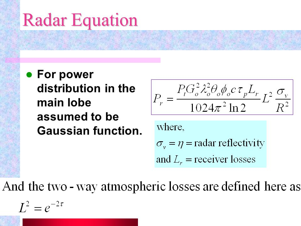 Radar Equation For power distribution in the main lobe assumed to be Gaussian function.
