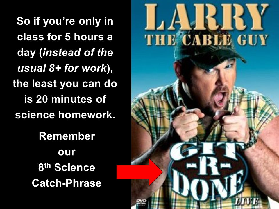 So if you're only in class for 5 hours a day (instead of the usual 8+ for work), the least you can do is 20 minutes of science homework.