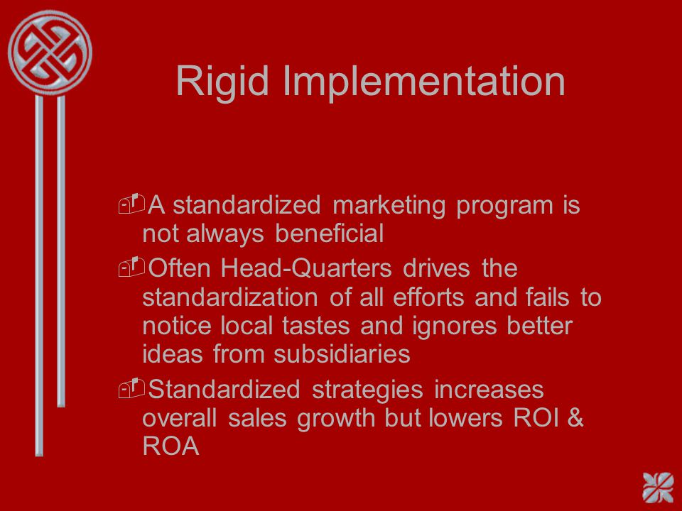 Rigid Implementation A standardized marketing program is not always beneficial.
