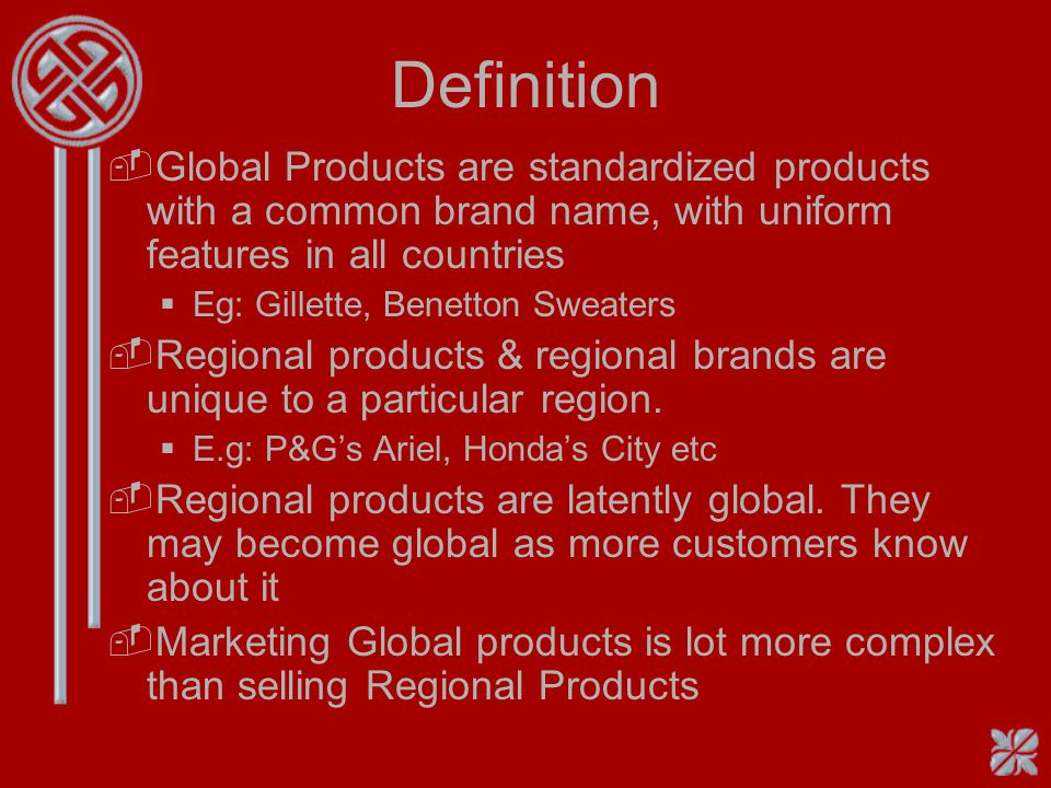 Definition Global Products are standardized products with a common brand name, with uniform features in all countries.