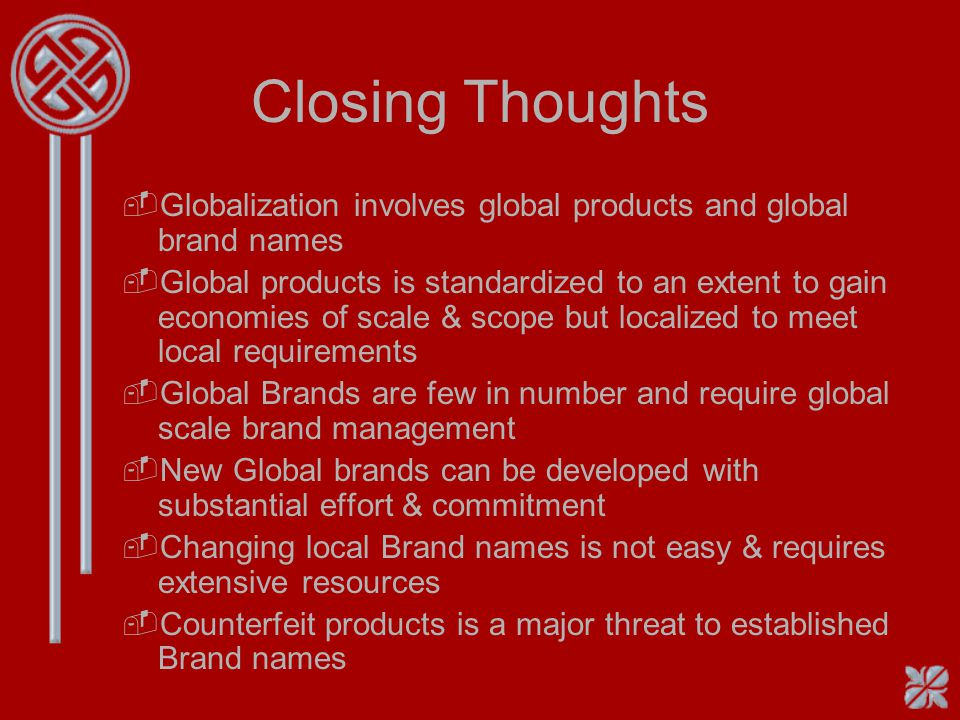 Closing Thoughts Globalization involves global products and global brand names.