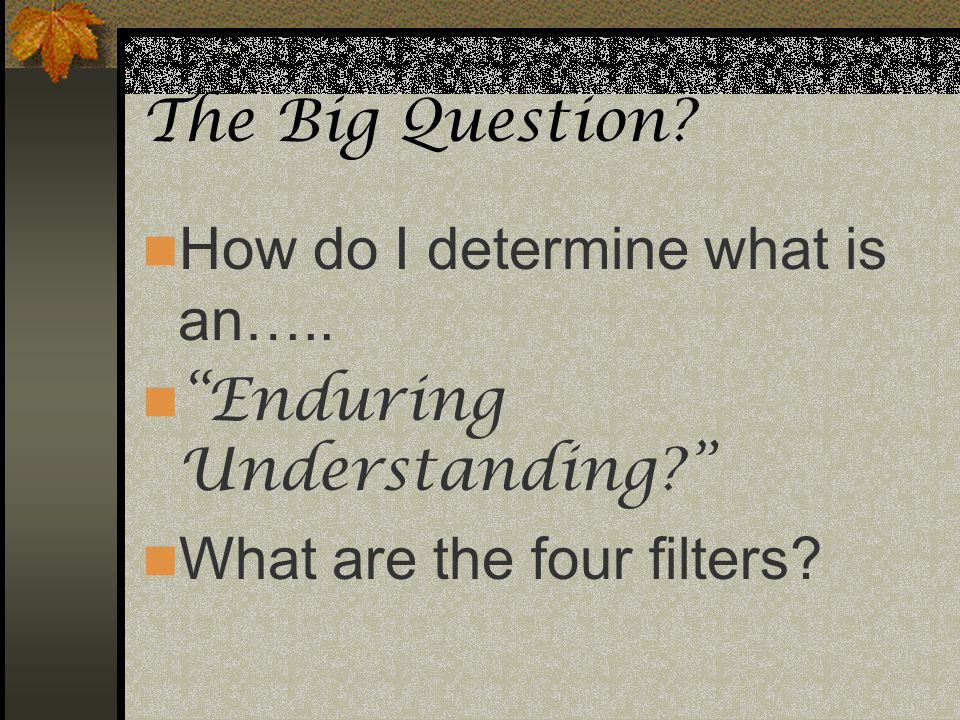 The Big Question. How do I determine what is an…..