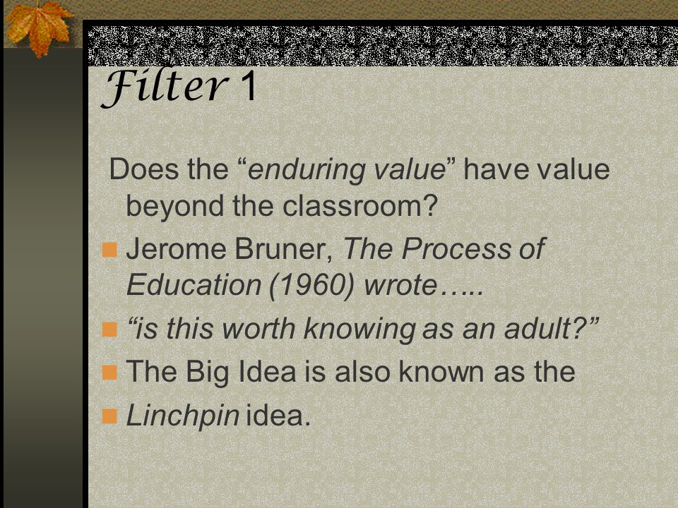 Filter 1 Does the enduring value have value beyond the classroom