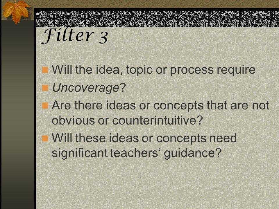 Filter 3 Will the idea, topic or process require Uncoverage
