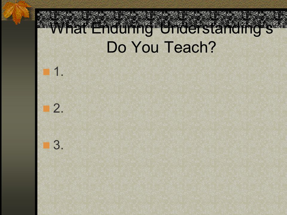 What Enduring Understanding's Do You Teach
