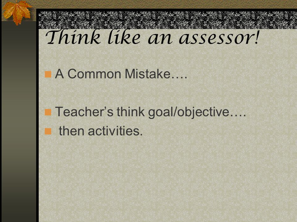Think like an assessor! A Common Mistake….