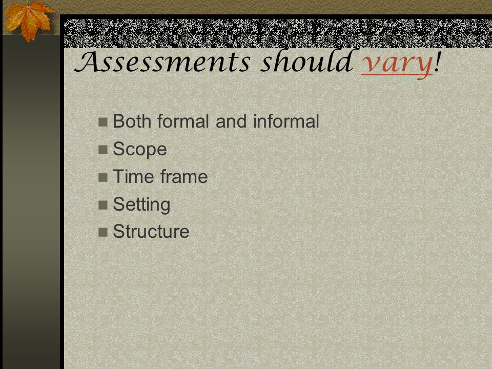 Assessments should vary!