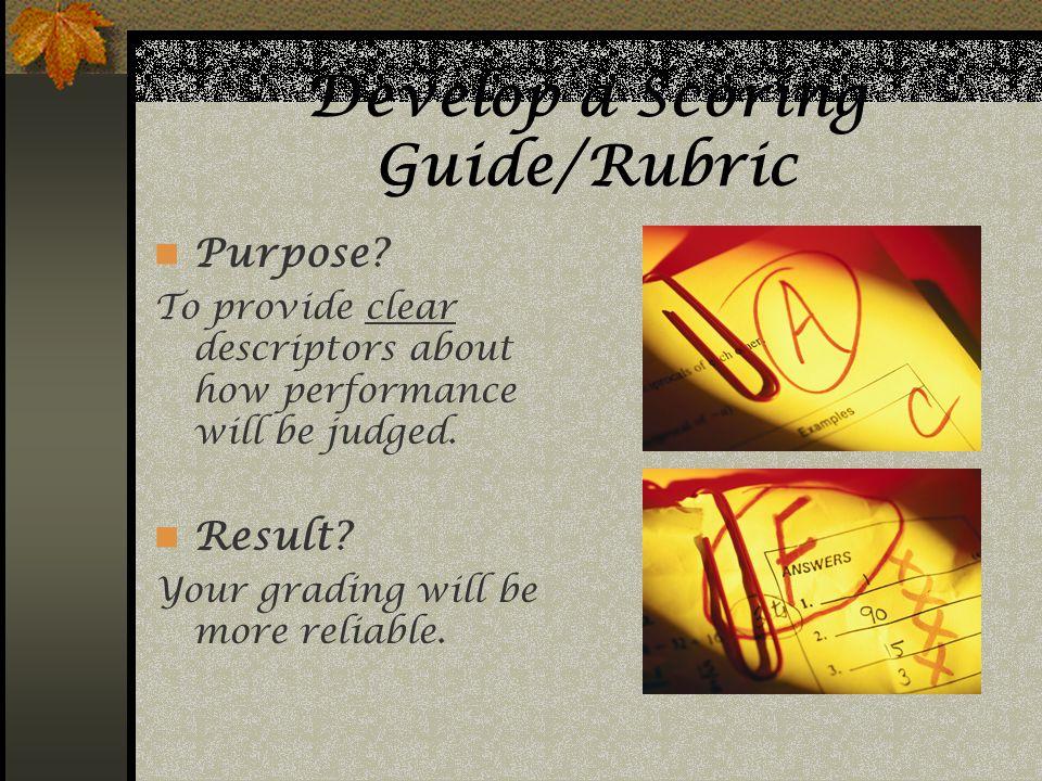 Develop a Scoring Guide/Rubric