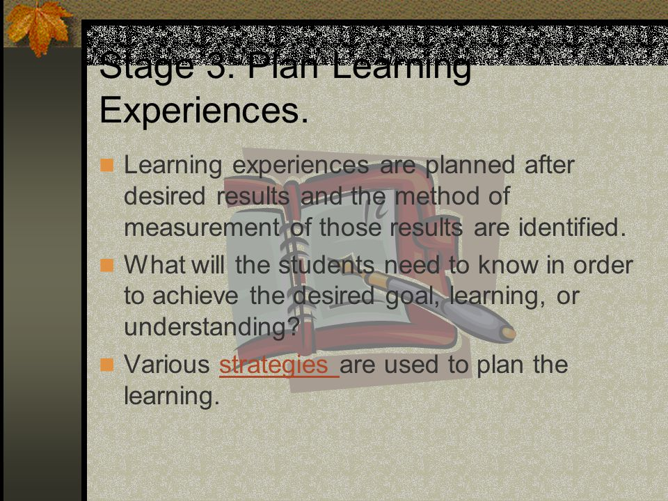 Stage 3: Plan Learning Experiences.