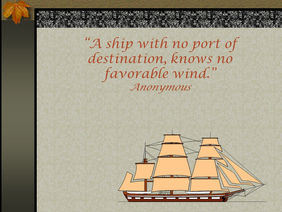 A ship with no port of destination, knows no favorable wind.