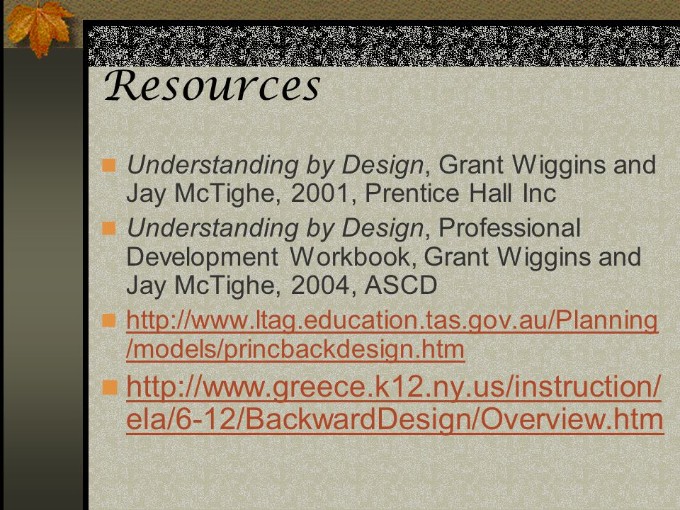 Resources Understanding by Design, Grant Wiggins and Jay McTighe, 2001, Prentice Hall Inc.