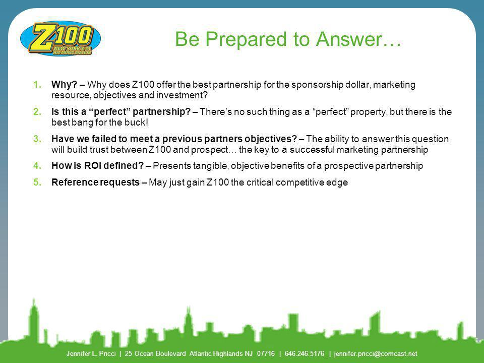 Be Prepared to Answer… Why – Why does Z100 offer the best partnership for the sponsorship dollar, marketing resource, objectives and investment