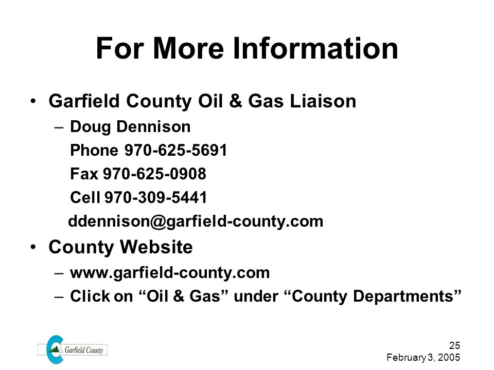 For More Information Garfield County Oil & Gas Liaison County Website