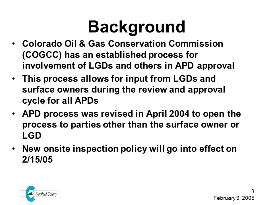 Background Colorado Oil & Gas Conservation Commission (COGCC) has an established process for involvement of LGDs and others in APD approval.