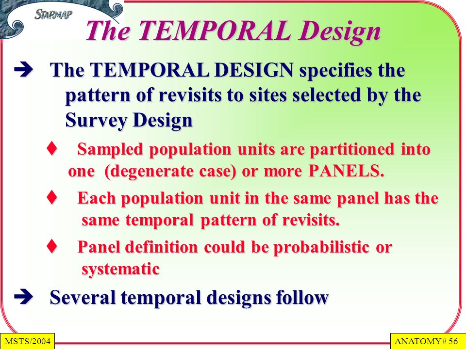 The TEMPORAL Design The TEMPORAL DESIGN specifies the pattern of revisits to sites selected by the Survey Design.