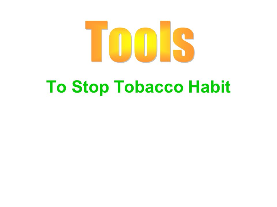Tools To Stop Tobacco Habit