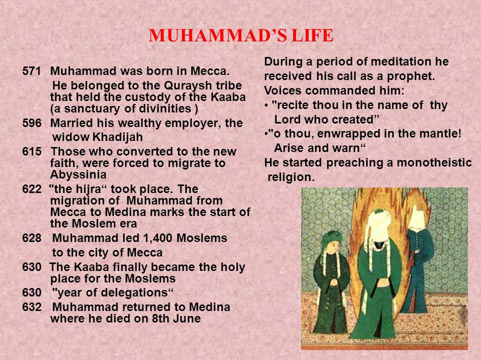 MUHAMMAD'S LIFE During a period of meditation he received his call as a prophet. Voices commanded him: