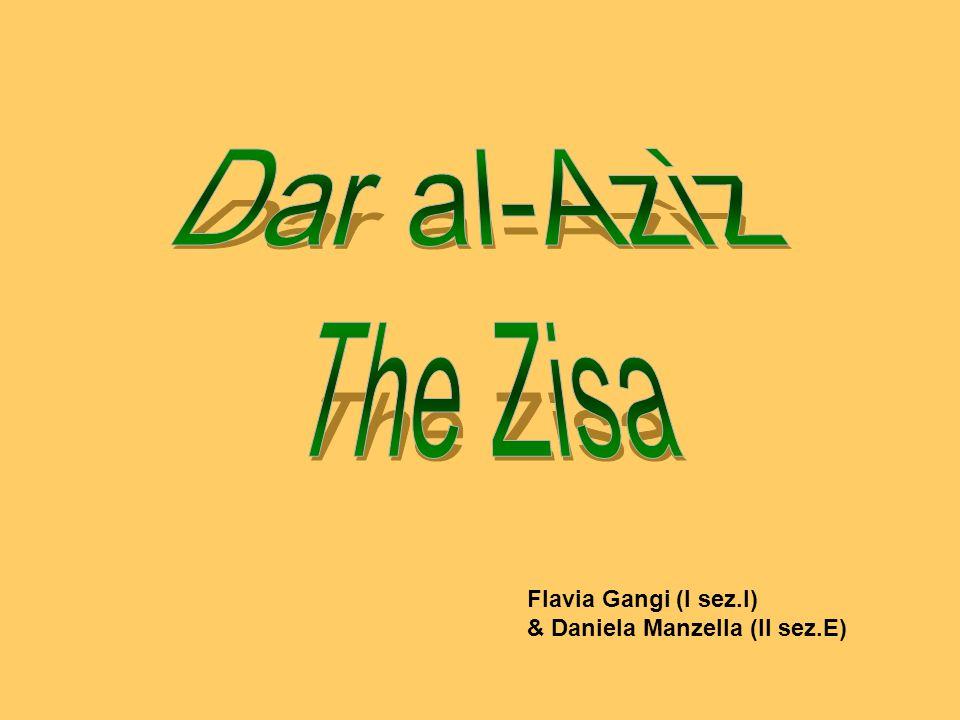 Dar al-Azìz The Zisa Flavia Gangi (I sez.I) & Daniela Manzella (II sez.E)