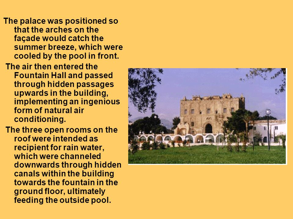 The palace was positioned so that the arches on the façade would catch the summer breeze, which were cooled by the pool in front.