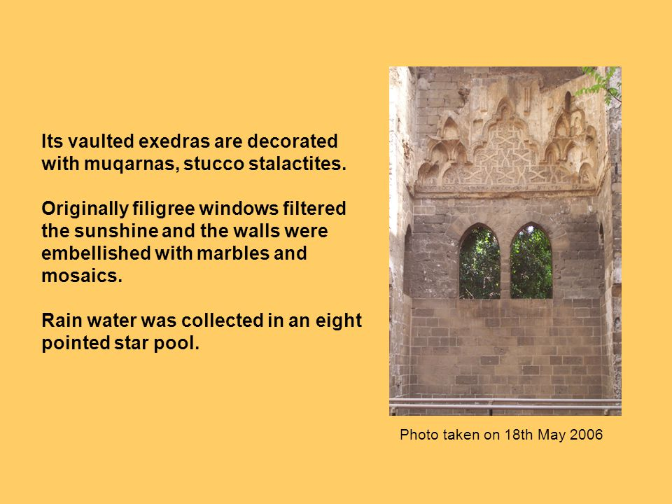 Its vaulted exedras are decorated with muqarnas, stucco stalactites