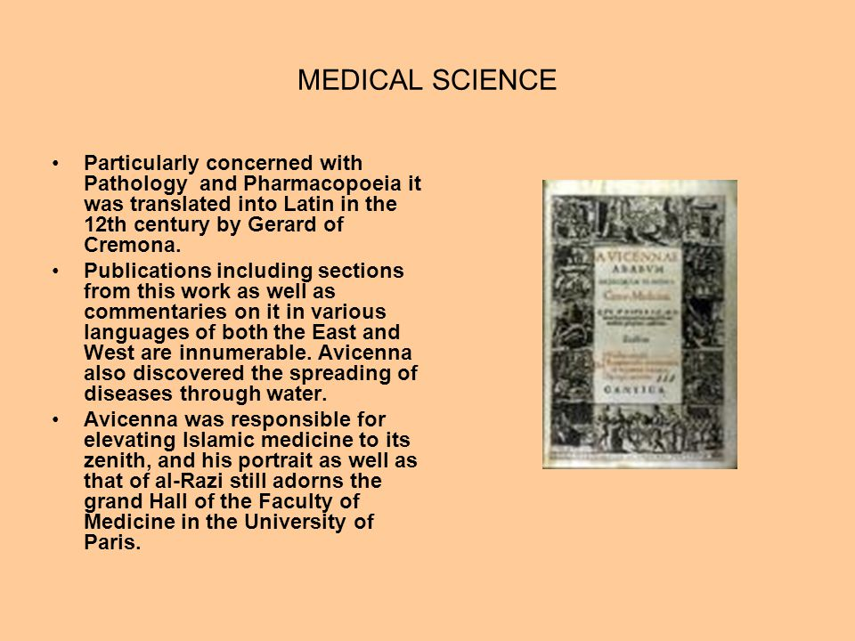MEDICAL SCIENCE Particularly concerned with Pathology and Pharmacopoeia it was translated into Latin in the 12th century by Gerard of Cremona.