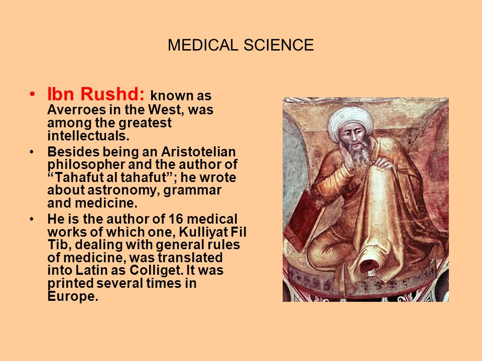 MEDICAL SCIENCE Ibn Rushd: known as Averroes in the West, was among the greatest intellectuals.