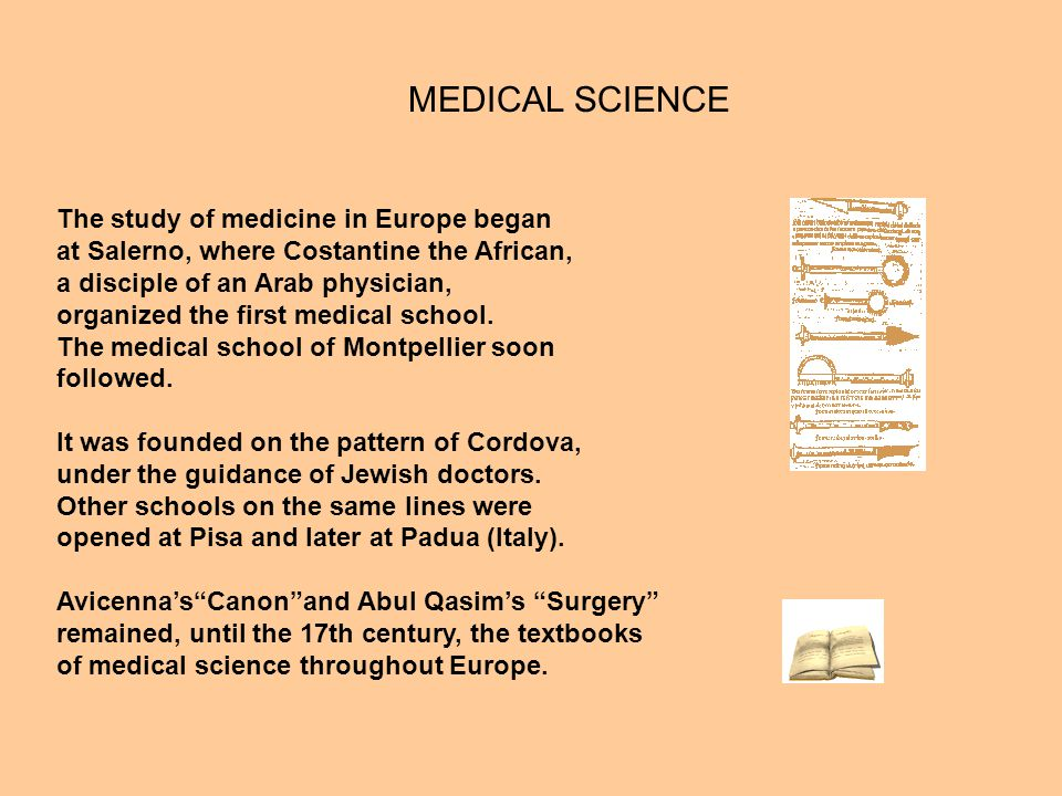 MEDICAL SCIENCE The study of medicine in Europe began