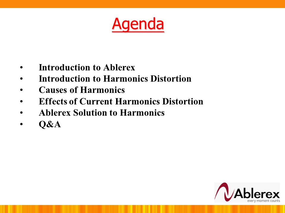 Agenda Introduction to Ablerex Introduction to Harmonics Distortion