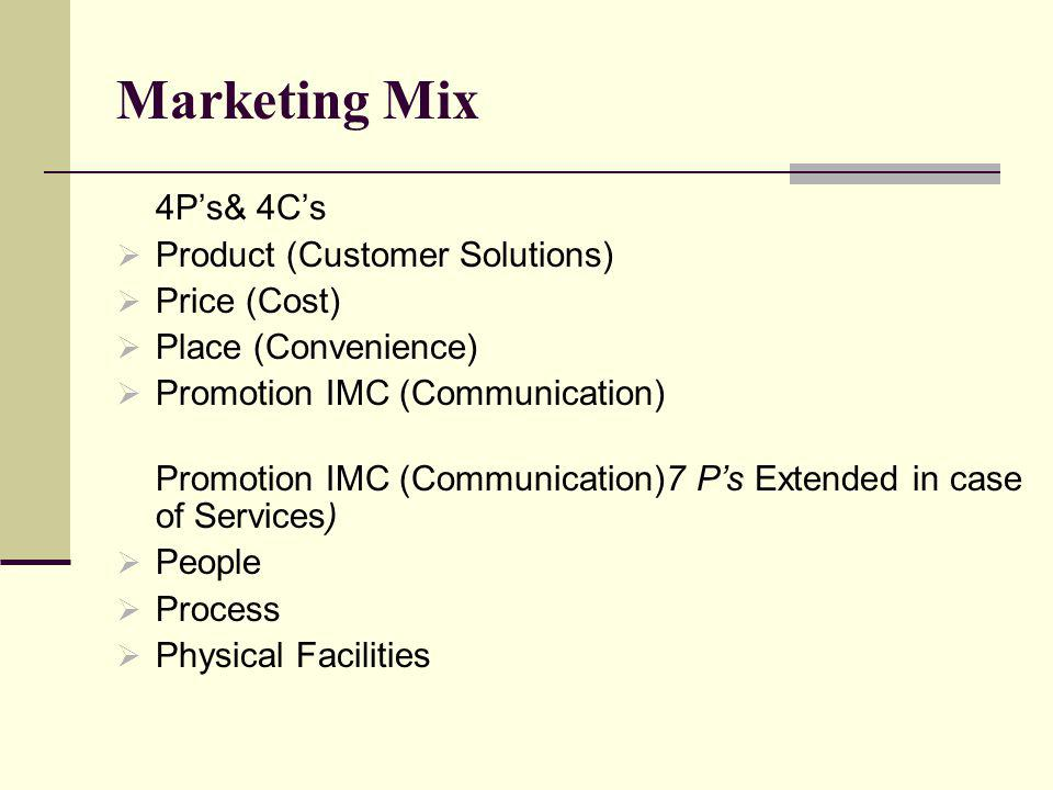 Marketing Mix 4P's& 4C's Product (Customer Solutions) Price (Cost)