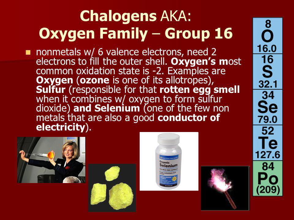 Chalogens AKA: Oxygen Family – Group 16