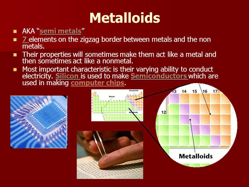 Metalloids AKA semi metals