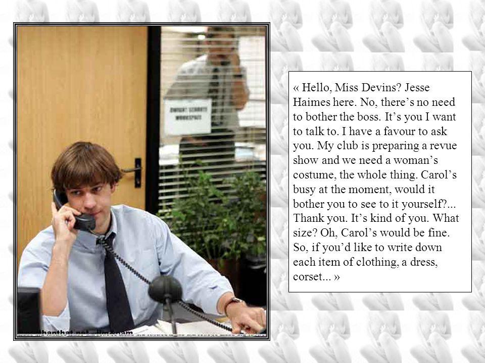 « Hello, Miss Devins. Jesse Haimes here