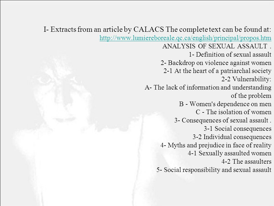 I- Extracts from an article by CALACS The complete text can be found at: http://www.lumiereboreale.qc.ca/english/principal/propos.htm ANALYSIS OF SEXUAL ASSAULT .