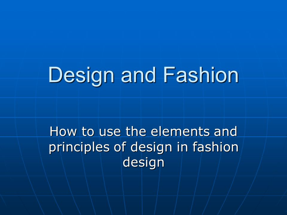 How To Use The Elements And Principles Of Design In Fashion Design Ppt Video Online Download