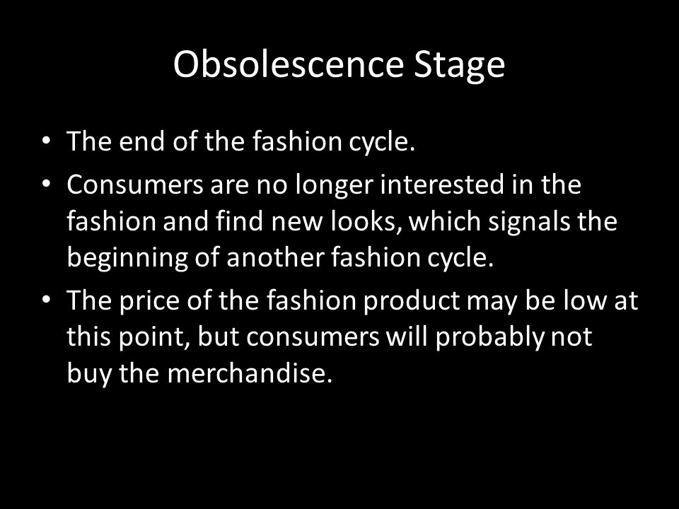 Obsolescence Stage The end of the fashion cycle.