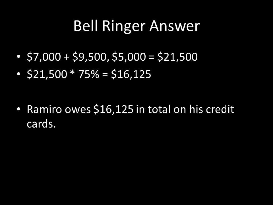 Bell Ringer Answer $7,000 + $9,500, $5,000 = $21,500