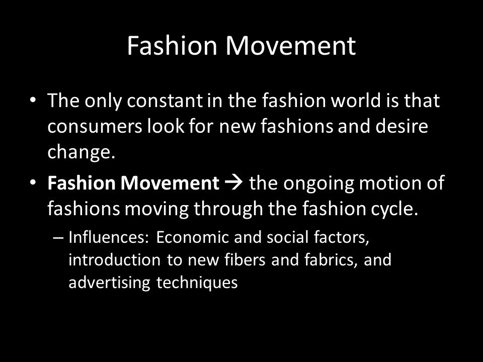 Fashion Movement The only constant in the fashion world is that consumers look for new fashions and desire change.