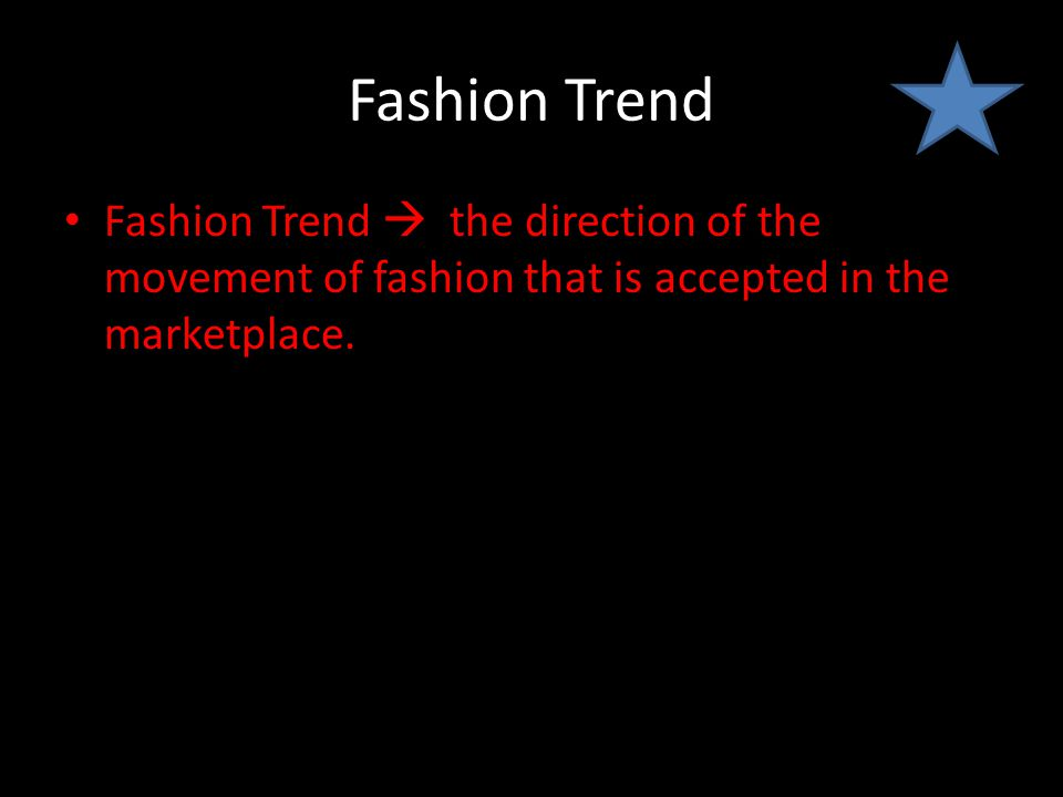 Fashion Trend Fashion Trend  the direction of the movement of fashion that is accepted in the marketplace.
