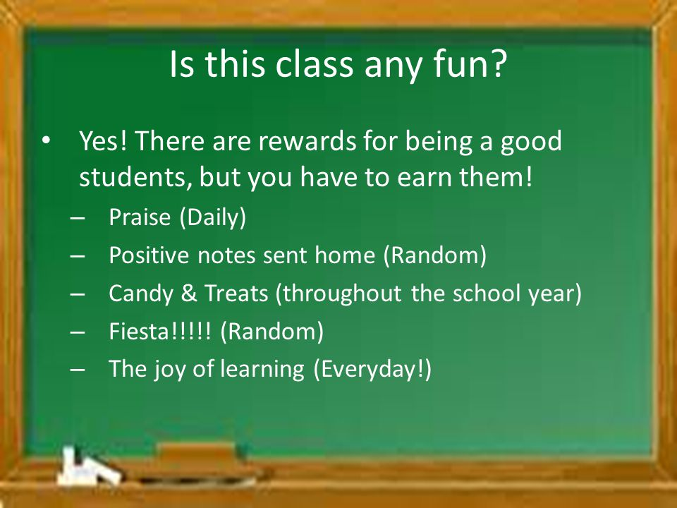 Is this class any fun Yes! There are rewards for being a good students, but you have to earn them!
