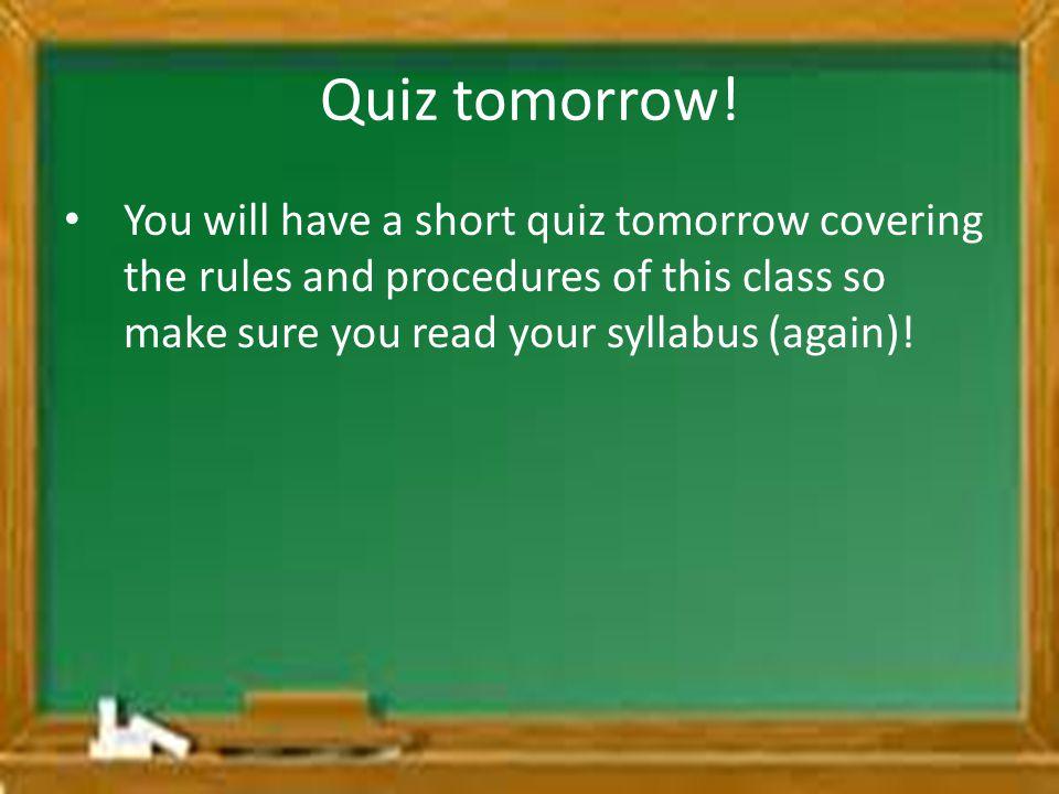 Quiz tomorrow.