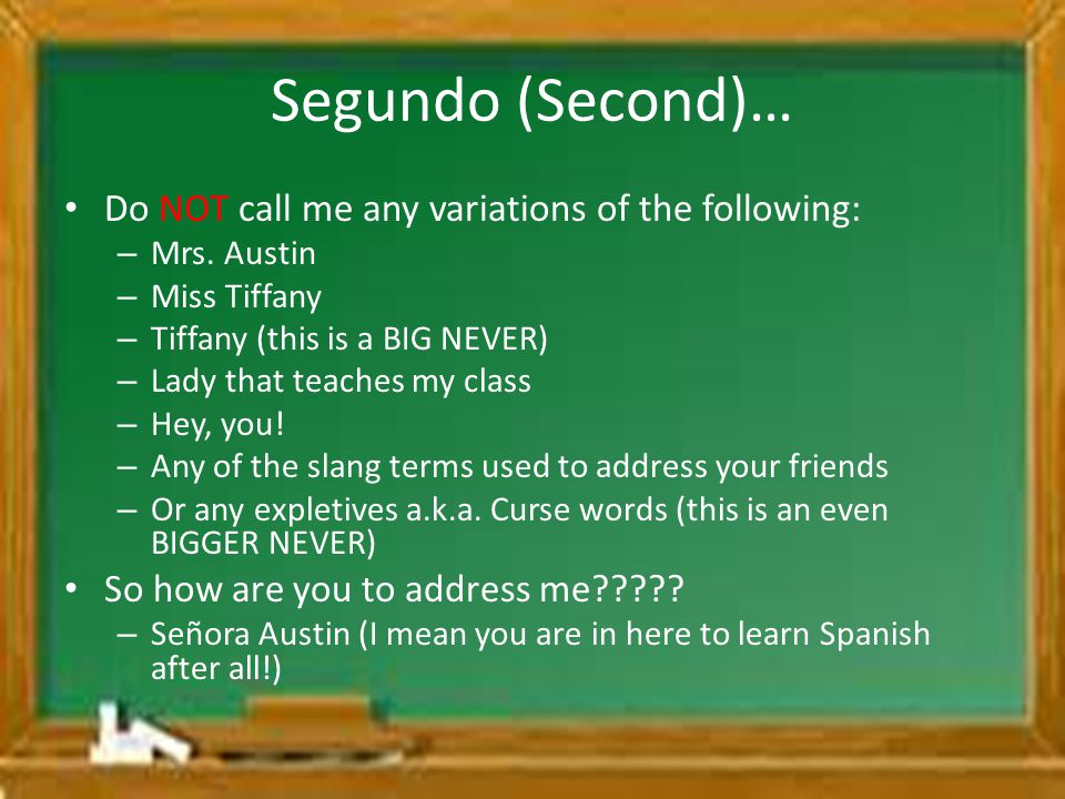 Segundo (Second)… Do NOT call me any variations of the following: