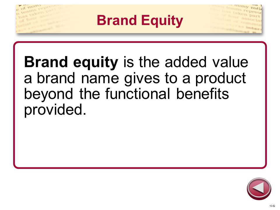 Brand Equity Brand equity is the added value a brand name gives to a product beyond the functional benefits provided.