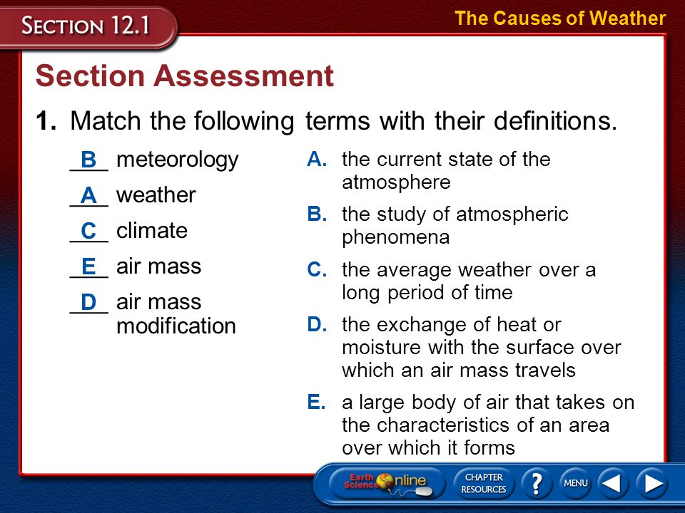 The Causes of Weather Section Assessment. 1. Match the following terms with their definitions. ___ meteorology.