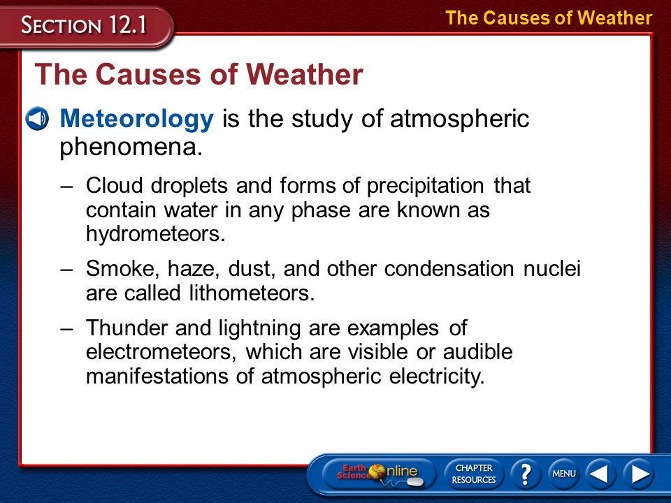 The Causes of Weather The Causes of Weather. Meteorology is the study of atmospheric phenomena.