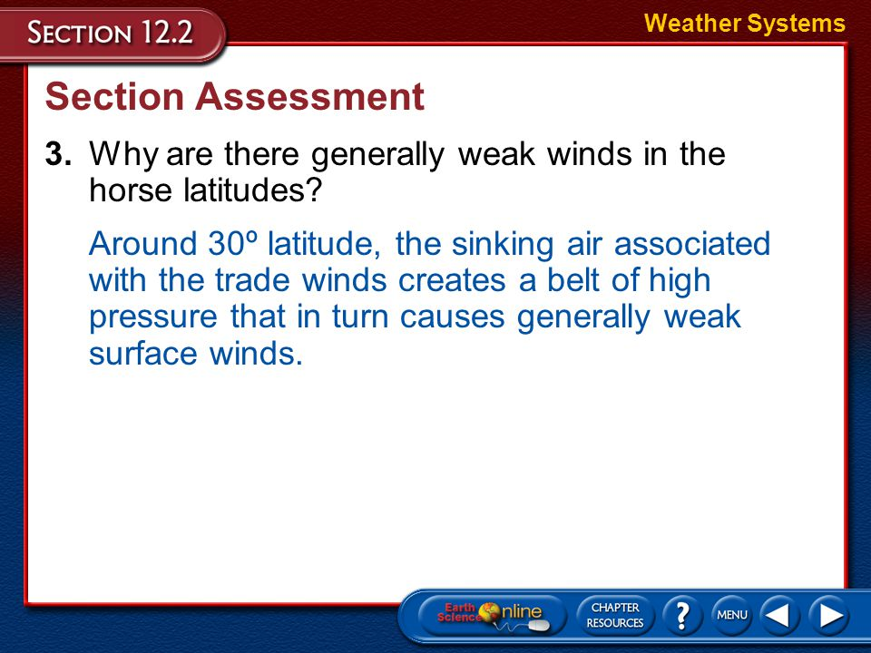 Weather Systems Section Assessment. 3. Why are there generally weak winds in the horse latitudes