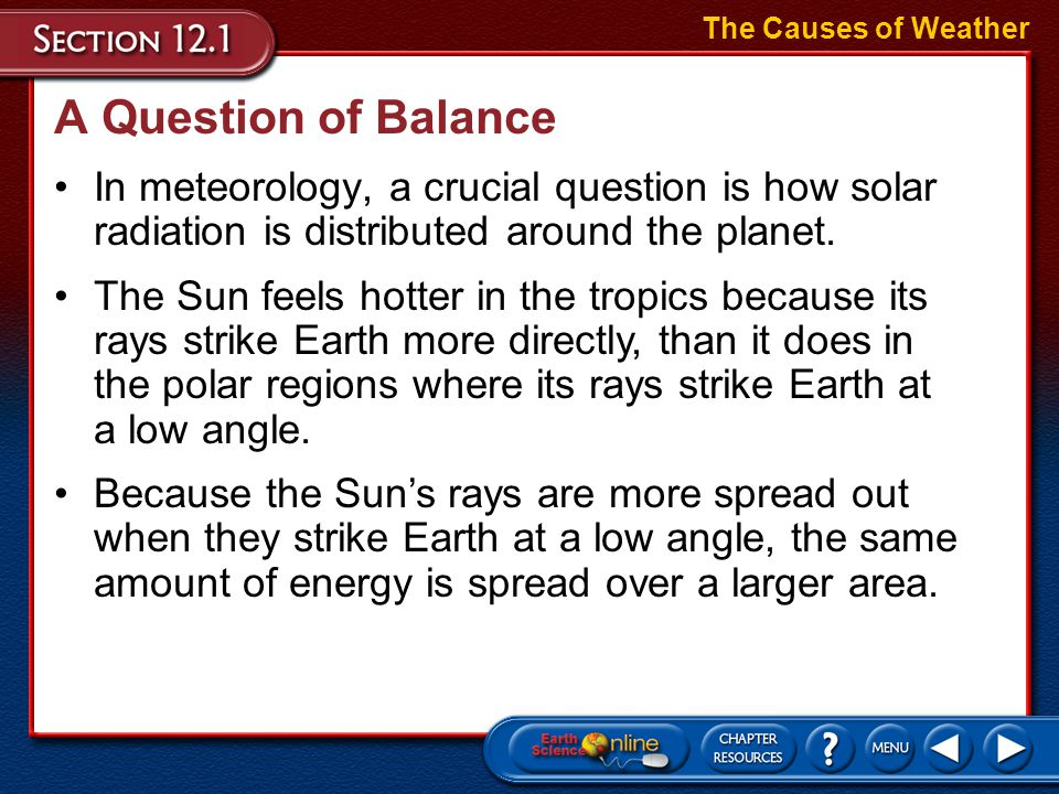 The Causes of Weather A Question of Balance. In meteorology, a crucial question is how solar radiation is distributed around the planet.