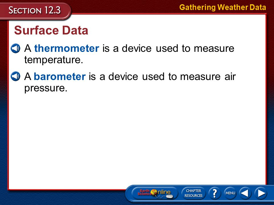 Surface Data A thermometer is a device used to measure temperature.