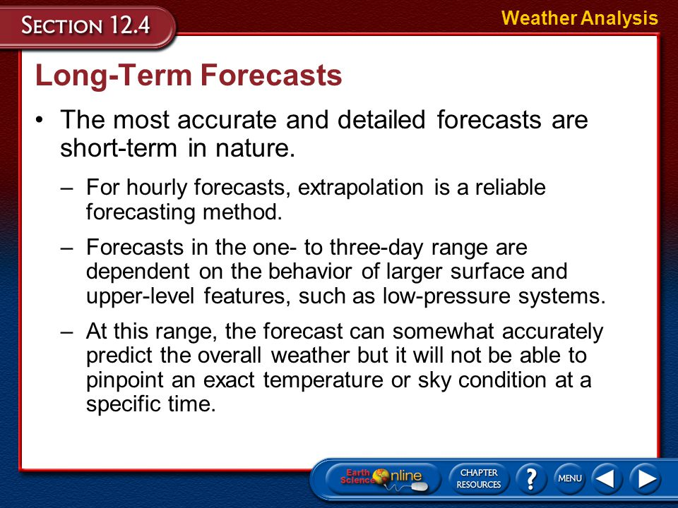 Weather Analysis Long-Term Forecasts. The most accurate and detailed forecasts are short-term in nature.