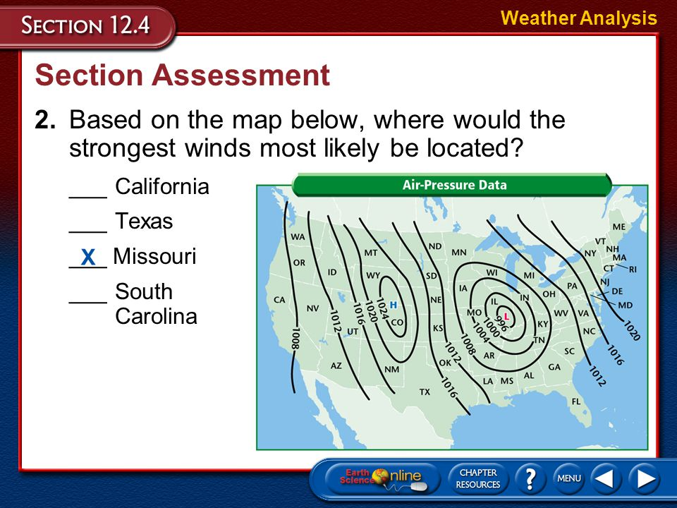 Weather Analysis Section Assessment. 2. Based on the map below, where would the strongest winds most likely be located